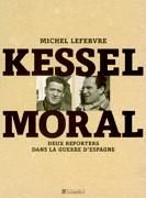 Kessel, Moral, deux reporter dans la guerre d'Espagne