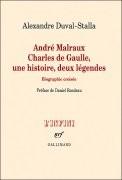 André Malraux - Charles de Gaulle : Une histoire, deux légendes