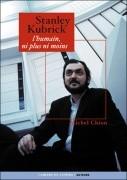 Stanley Kubrick, l'humain, ni plus ni moins