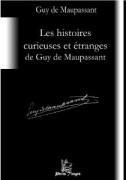 Les histoires curieuses et étranges de Guy de Maupassant