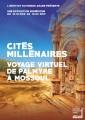 Cités millénaires - Voyage virtuel de Palmyre à Mossoul