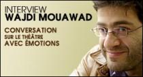 INTERVIEW DE WAJDI MOUAWAD