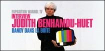 EXPOSITION WARHOL TV - INTERVIEW DE JUDITH BENHAMOU-HUET