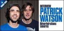INTERVIEW DE PATRICK WATSON