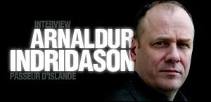 INTERVIEW D'ARNALDUR INDRIDASON