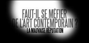 FAUT-IL SE MEFIER DE L'ART CONTEMPORAIN ?