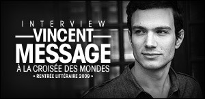 INTERVIEW DE VINCENT MESSAGE