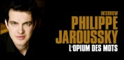 INTERVIEW DE PHILIPPE JAROUSSKY