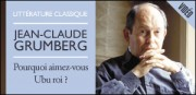 JEAN-CLAUDE GRUMBERG , POURQUOI AIMEZ-VOUS &#039;UBU ROI&#039; ?