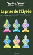 La Prise de lElyse : les campagnes prsidentielles de la Ve Rpublique